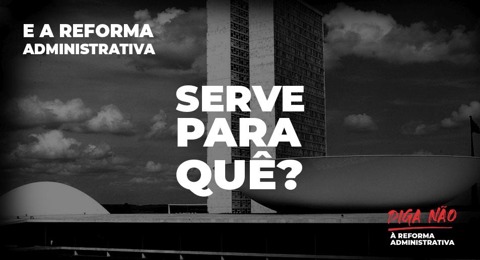 Reforma Administrativa – Serve para quê?